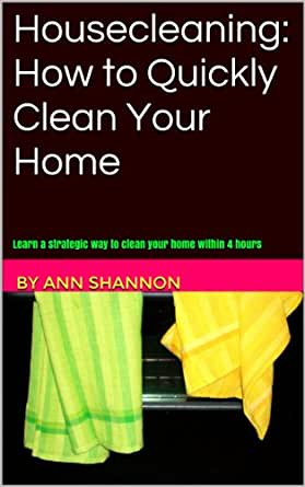 Housecleaning How To Quickly Clean Your Home Learn How