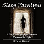 Sleep Paralysis: A Guide to Hypnagogic Visions and Visitors of the Night | Ryan Hurd