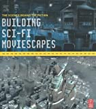 img - for Building Sci-Fi Moviescapes: The Science Behind the Fiction by Matt Hanson (2005-07-15) book / textbook / text book