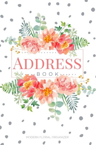 Address Book: Modern Floral Design | Organizer & Address Book for Phone Numbers, Email and Contacts: Alphabetical Notebook Journal