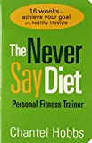 The Never Say Diet Personal Fitness Trainer: Sixteen Weeks to Achieve Your Goal of a Healthy Lifestyle