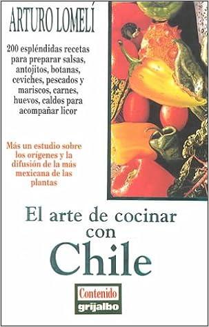 El arte de cocinar con chile: Arturo Lomeli, Arturo Lomelí: 9789700509327: Amazon.com: Books