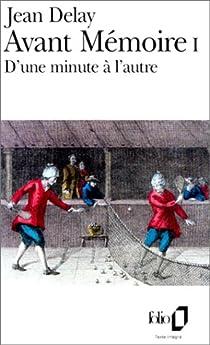 Avant mémoire, tome 1 : D'une minute à l'autre (Paris 1555-1736) par Delay