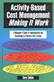img - for Activity-Based Cost Management Making It Work: A Manager's Guide to Implementing and Sustaining an Effective ABC System book / textbook / text book