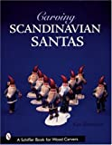 Carving Scandinavian Santas (Schiffer Book for Woodcarvers)