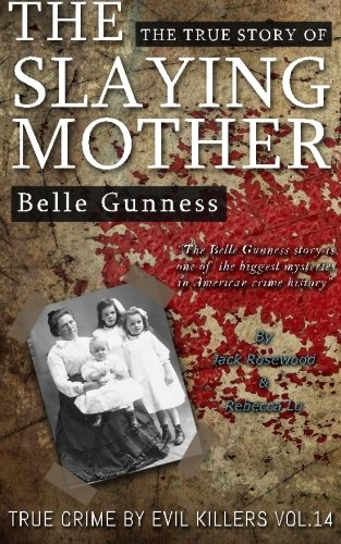 Belle Gunness: The True Story of The Slaying Mother: Historical Serial Killers and Murderers (True Crime by Evil Killers) (Volume 14)