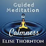 Guided Meditation for Calmness | Elise Thornton