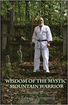 Book Wisdom of the Mystic Mountain Warrior: Life Lessons from a Master of the Mixed Martial Arts by Edward Armstrong (2008-05-04)