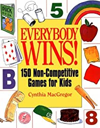 Everybody Wins!: 150 Non-Competitive Games for Kids