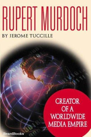 Rupert Murdoch: Creator of a Worldwide Media Empire by Brand: Beard Books