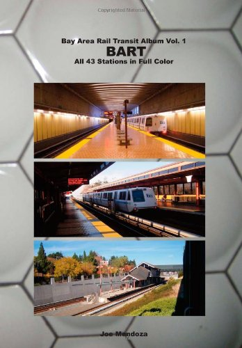 Bay Area Rail Transit Album Vol. 1: BART: All 43 stations in full color