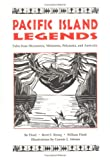 Pacific Island Legends: Tales from Micronesia, Melanesia, Polynesia and Austrialia