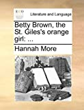 Betty Brown, the St Giles's Orange Girl, Hannah More, 1170407870