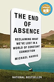 The End Of Absence: Reclaiming What We've Lost in a World of Constant Connection by [Harris, Michael]