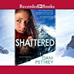 Shattered: Alaskan Courage, Book 2 | Dani Pettrey