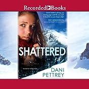 Shattered: Alaskan Courage, Book 2 | Dani Pettrey