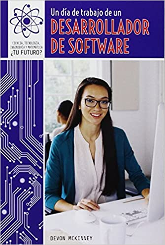 Book Un Dia de Trabajo de Un Desarrollador de Software (a Day at Work with a Software Developer): 1 (Ciencia, Tecnologia, Ingenieria y Matematica: Tu Futuro? (Super STM Careers))