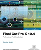 Final Cut Pro X 10.4 – Apple Pro Training Series: Professional Post-Production Front Cover