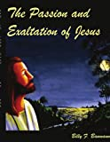 The Passion and Exaltation of Jesus, Billy F. Baumann, 1418448478