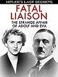 Hitler's Last Secrets: Fatal Liaison - The Strange Affair of Adolf and Eva