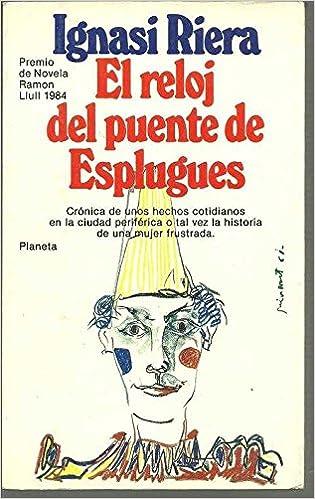 El reloj del puente de Esplugues: novela: Ignasi Riera: 9788432071782: Amazon.com: Books