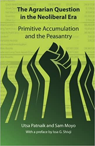 The Agrarian Question In The Neoliberal Era: Primitive Accumulation And The  Peasantry: Utsa Patnaik, Sam Moyo, Issa Shivji: 9780857490384: Amazon.com:  Books