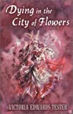 Dying in the City of Flowers, Victoria Edwards Tester, 0786247665