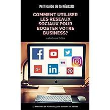 Petit Guide de la Réussite - COMMENT UTILISER LES RESEAUX SOCIAUX POUR BOOSTER VOTRE BUSINESS?: 51 Méthodes de marketing pour stimuler vos ventes! (French Edition)