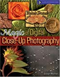 The Magic of Digital Close-up Photography, Joseph Meehan, 1579906524