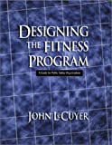 Designing the Fitness Program : A Guide for Public Safety Organizations, LeCuyer, John, 0912212926