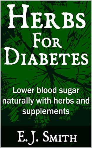 Herbs For Diabetes: Lower Blood Sugar Naturally With Herbs And Supplements (Diabetes Series Book 1)