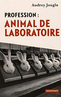 Profession : animal de laboratoire par Jougla