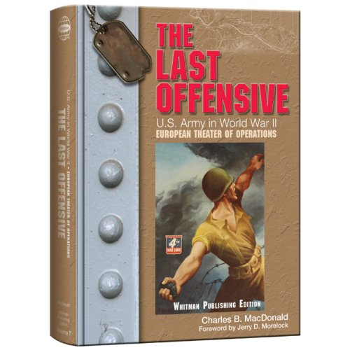 The Last Offensive: U.S. Army in World War II: The European Theater of Operations (United States Army in World War II: T