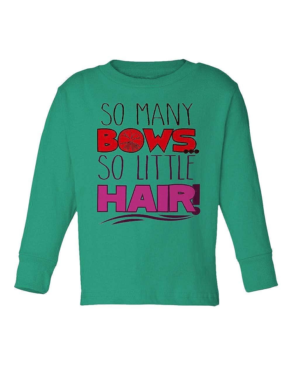 Societee So Many Bows So Little Hair Funny Hairless Girls Boys Toddler Long Sleeve T-Shirt