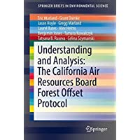 Understanding and Analysis: The California Air Resources Board Forest Offset Protocol (SpringerBriefs in Environmental Science)