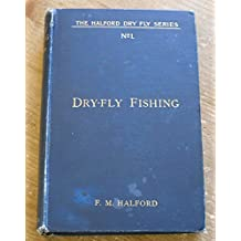 Dry-fly Fishing, in Theory and Practice. The Halford Dry-Fly Series, Volume 1. In Memoriam, George Selwyn Marryat.