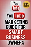 YouTube Marketing Guide for Smart Business Owners (How to Make Money Online with Simple, Short YouTube Videos)