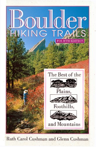 Boulder Hiking Trails: The Best of the Plains, Foothills, and Mountains, Fourth Edition