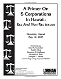 A Primer on S Corporations : Tax and Non-Tax Issues, Gushiken, Brad K. and Hirai, Todd Y., 0977115836