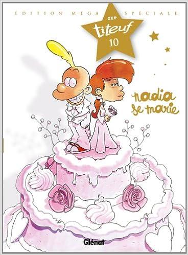 En ligne téléchargement Titeuf, Tome 10 : Nadia se marie : Edition méga spéciale pdf epub