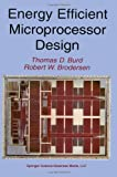 Energy Efficient Microprocessor Design, Thomas D. Burd, Robert W. Brodersen, 1461352827