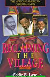 African-American Christian Man : Reclaiming the Village, Lane, Eddie B., 096477674X