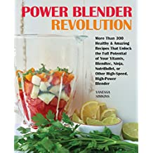 Power Blender Revolution: More Than 300 Healthy and Amazing Recipes That Unlock the Full Potential of Your Vitamix, Blendtec, Ninja, NutriBullet, or Other High-Speed, High-Power Blender
