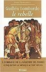Guillén Lombardo, le rebelle. : A l'origine de la légende de Zorro (l'inquisition au Mexique au XVIIème siècle) par Troncarelli