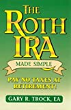 The Roth IRA Made Simple, Gary Trock, 0966622707