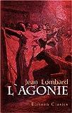 L' agonie : Préface de Octave Mirbeau, Illustrations de A. Leroux, Lombard, Jean, 054397197X