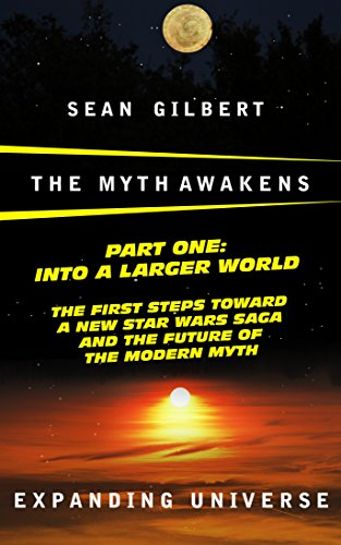 The Myth Awakens - Part One: Into A Larger World: The First Steps Toward A New Star Wars Saga and the Future of the Modern Myth (Expanding Universe Book 1) (English Edition)