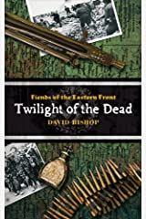 Fiends of the Eastern Front #3: Twilight of the Dead Kindle Edition