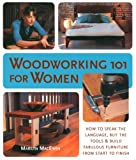 Woodworking 101 for Women: How to Speak the Language, Buy the Tools & Build Fabulous Furniture from Start to Finish