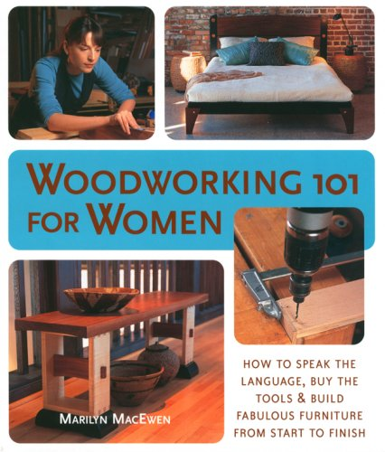 Woodworking 101 for Women: How to Speak the Language, Buy the Tools & Build Fabulous Furniture from Start to Finish by Brand: Lark Books